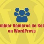Cambiar Nombres de Roles en WordPress de los Usuarios Registrados en el sitio web