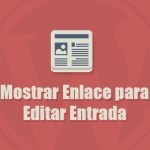 Mostrar Enlace para Editar Entrada en WordPress