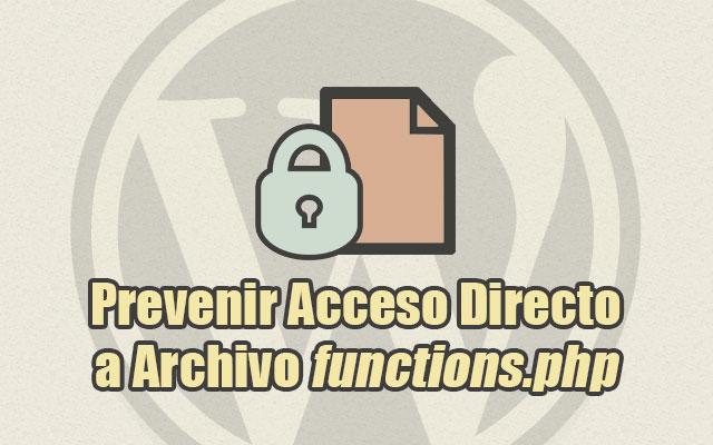 Prevenvir Acceso Directo al Archivo functions.php en WordPress