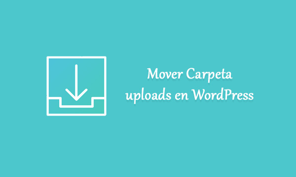 Mover la carpeta uploads en WordPress