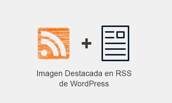 Agregar imagen destacada en Feeds RSS de WordPress