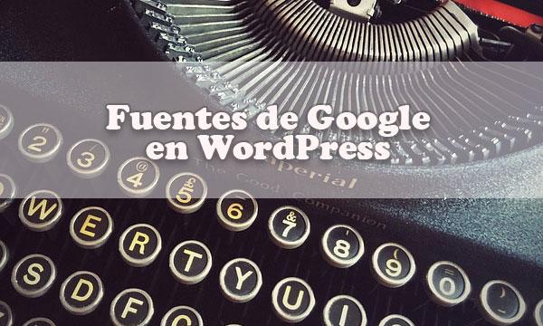 Tutorial para agregar fuentes de Google en WordPress