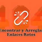 Tutorial para encontrar y arreglar los enlaces rotos en WordPress