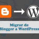 Guia completa para migrar tu sitio web de Blogger a WordPress paso a paso