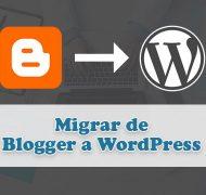 Guía para Migrar tu Sitio Web de Blogger a WordPress Correctamente