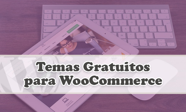 Gratuitos temas de WooCommerce para tu tienda virtual con WordPress