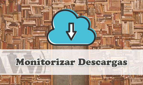 Monitorizar Descargas de Archivos en WordPress con Plugin