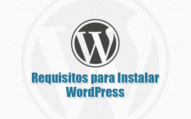 Cuáles son los Requisitos para Instalar WordPress