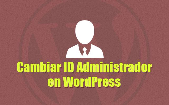 Por qué Debes Cambiar ID del Administrador en WordPress