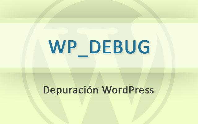 Cómo Habilitar Modo Depuración WP_DEBUG en WordPress