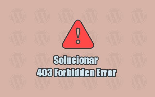 Cómo Solucionar <i>403 Forbidden Error</i> en WordPress