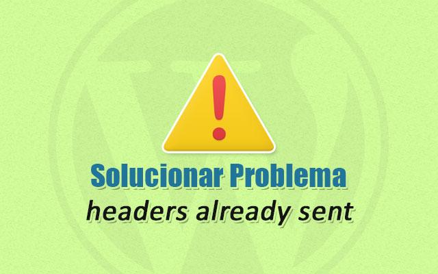 Solucionar Problema <i>headers already sent</i> en WordPress